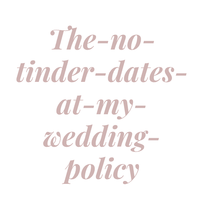The no tinder dates at my wedding policy